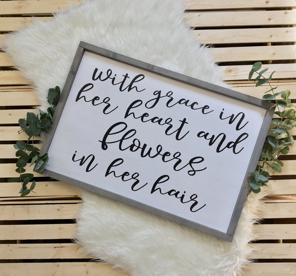 With Grace in Her Heart and Flowers in Her Hair | Solid Wood Sign