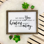 We Know You Would be Here Today... | Solid Wood Sign