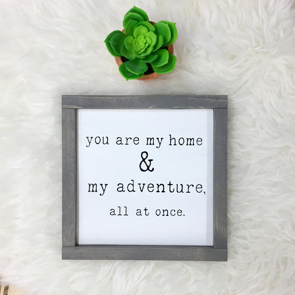 You Are My Home & My Adventure, All At Once | Solid Wood Sign