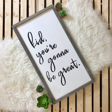 Kid, You're Gonna Be Great - Wooden Arrow Designs