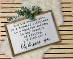 And I'd Choose You...  | Solid Wood Sign