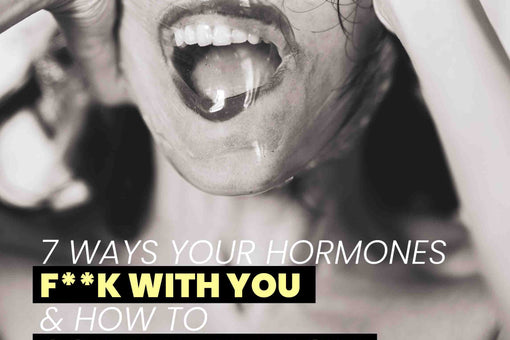 7 Ways Your Hormones F**k With You & How To Go With The Flow