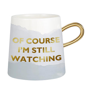 """Of Course I'm Still Watching"" Tapered Mug"