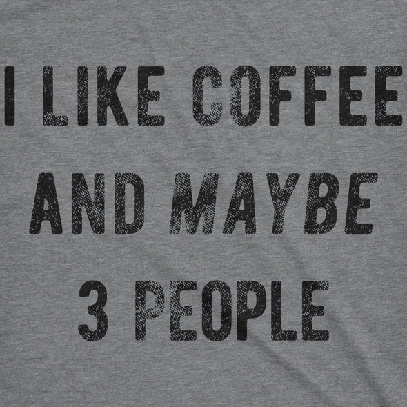 I Like Coffee And Maybe 3 People Women's Tshirt