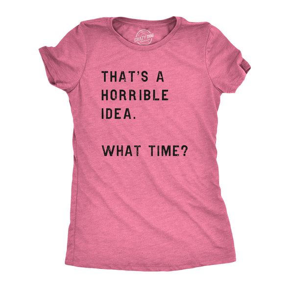 Funny Heather Pink That Sounds Like A Horrible Idea. What Time? Womens T Shirt Nerdy Tee