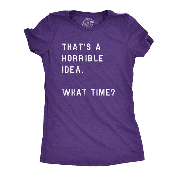 Funny Heather Purple That Sounds Like A Horrible Idea. What Time? Womens T Shirt Nerdy Tee