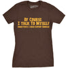 Of Course I Talk To Myself, I Need Expert Advice Women's Tshirt