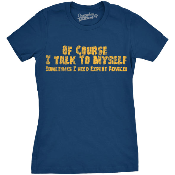 Funny Navy Of Course I Talk To Myself, I Need Expert Advice Womens T Shirt Nerdy Sarcastic Tee