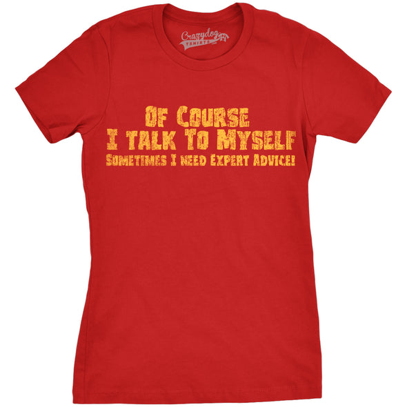Funny Red Of Course I Talk To Myself, I Need Expert Advice Womens T Shirt Nerdy Sarcastic Tee