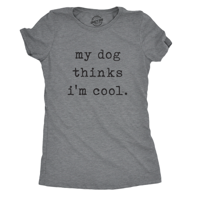 My Dog Thinks I'm Cool Women's Tshirt