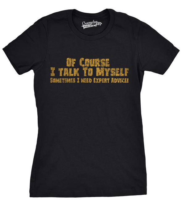 Funny Black Of Course I Talk To Myself, I Need Expert Advice Womens T Shirt Nerdy Sarcastic Tee