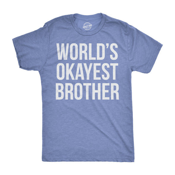 Funny Heather Light Blue World's Okayest Brother Mens T Shirt Nerdy Brother Okayest Sarcastic Tee