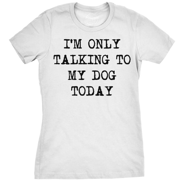 Only Talking To My Dog Today Women's Tshirt