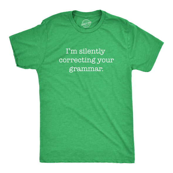 Funny Heather Green I'm Silently Correcting Your Grammar Mens T Shirt Nerdy Nerdy Sarcastic Tee