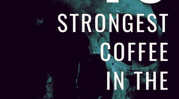 Top 10 Strongest Coffees