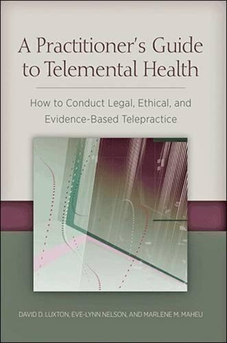 A Practitioner's Guide to Telemental Health: How to Conduct Legal, Ethical, and Evidence-Based Telepractice by David D. Luxton (2016-06-15)