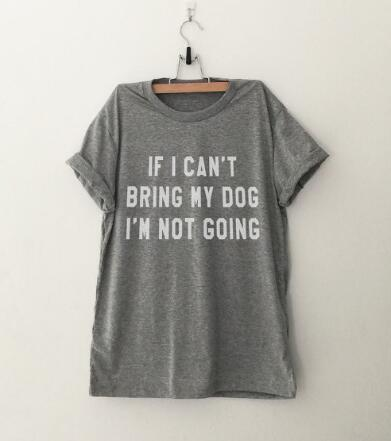Free Shipping in USA: IF I CAN'T BRING MY DOG I'M NOT GOING Letter T-Shirt Crewneck Funny Casual t shirt Lover Gift TShirts Women/Men Tees Clothing