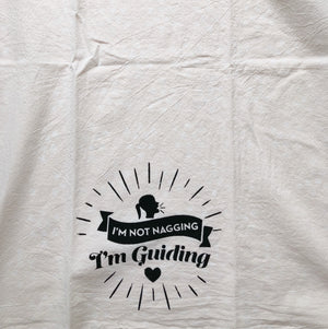 I'm Not Nagging, I'm Guiding Flour Sack Towel