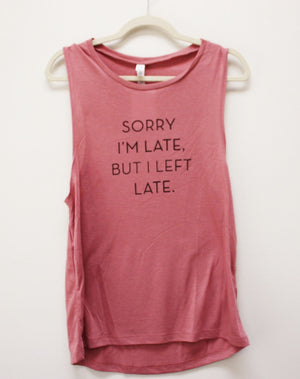 Women's Sorry I'm Late, But I Left Late Muscle Tank