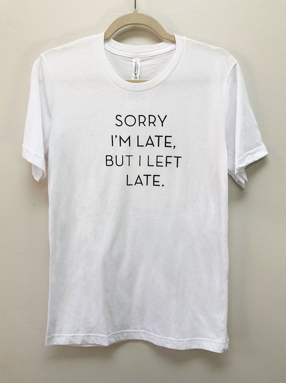 Men's/Women's Sorry I'm Late But I Left Late- 2 Colors