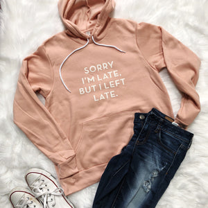 Sorry I'm Late, But I Left Late Unisex Fleece Pullover Hoodie