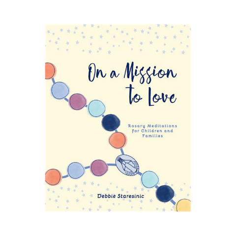 On a Mission to Love: Rosary meditations for children and families