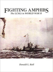 Fighting Amphibs: The LCS(L) in World War II by Donald L. Ball