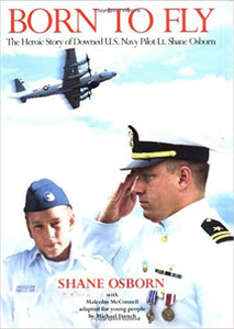 Born to Fly: The Heroic Story of Downed U.S. Navy Pilot Lt. Shane Osborn