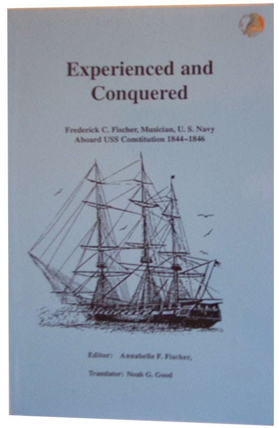 Experienced and Conquered: Frederick C. Fischer, Musician, Aboard USS Constitution, 1844–1846