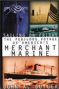 Sailing on Friday: The Perilous Voyage of America's Merchant Marine (History of the U.S. Merchant Marine)