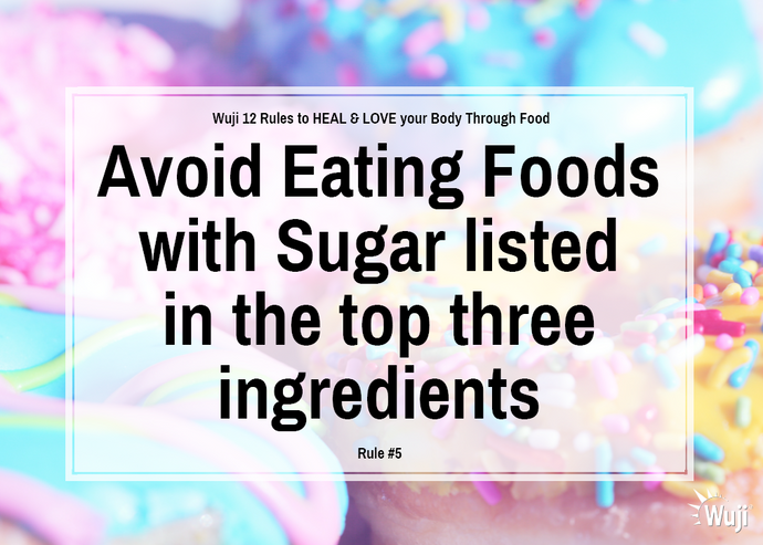 Rule #5: Avoid Eating Foods with Sugar listed in the top 3 ingredients