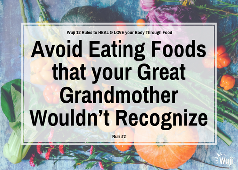 Rule #2 Avoid eating foods that your great grandmother wouldn't recognize