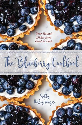 The Blueberry Cookbook: Year Round Recipes