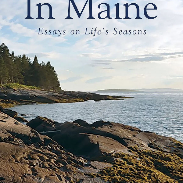 In Maine: Essays on Life's Seasons