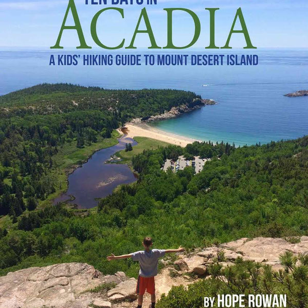 Ten Days in Acadia: A Kid's Hiking Guide to Mount Desert Island