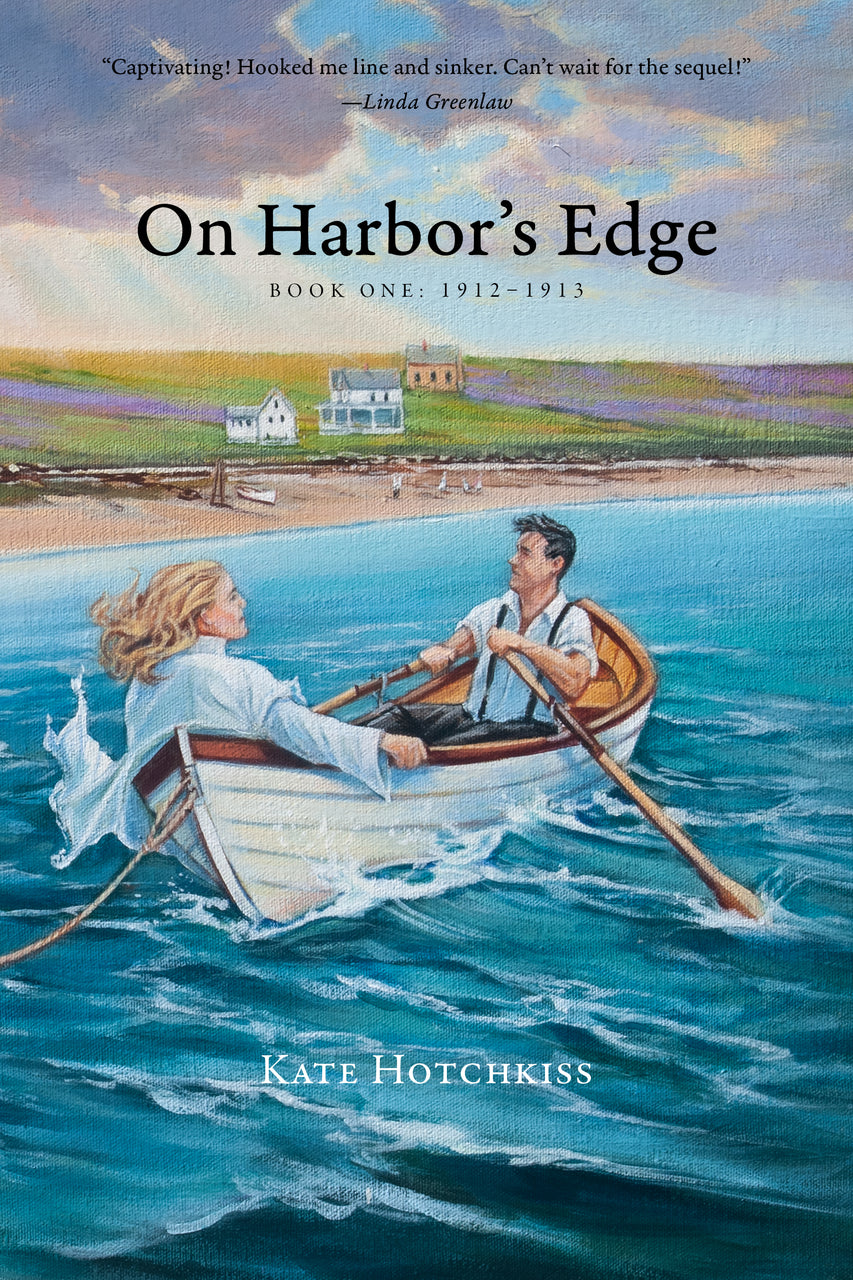 On Harbor's Edge, Book One: 1912-1913 by Kate Hotchkiss
