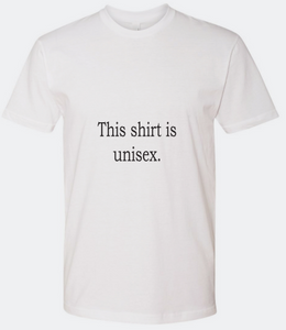 THIS SHIRT IS UNISEX