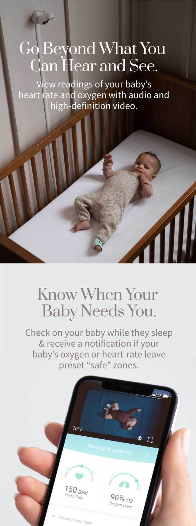 "Go beyond what you can hear and see: View readings of your baby's heart rate and oxygen with audio and hi-definition video. Receive a notification if your Baby's oxygen or heart rate leave preset ""safe"" zones."