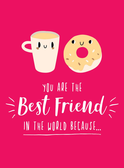 You Are The Best Friend In The World Because..
