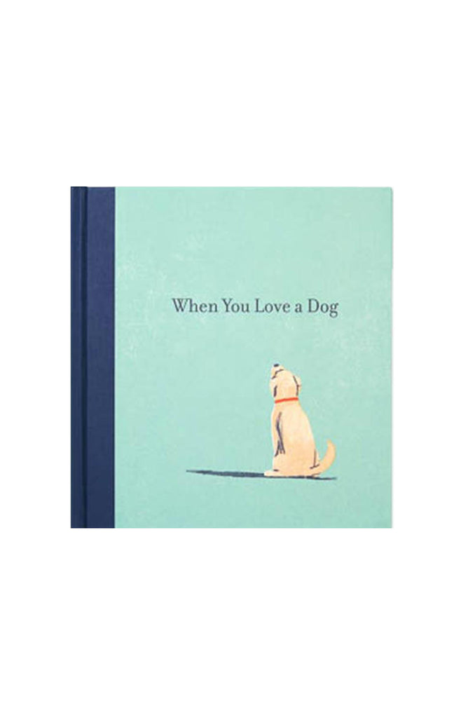 When You Love a Dog — A gift book for dog owners and dog lovers everywhere.