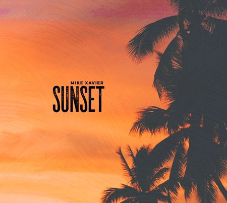 "Music Single: "" Sunset "" By Mike Xavier"