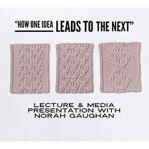 Slide Show Lecture: How One Idea Leads to the Next with Norah Gaughan