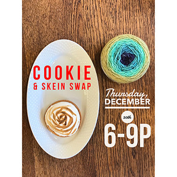 Cookie & Skein Swap - Thursday, December 20th 6:00 - 9:00 pm