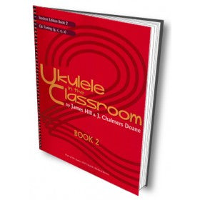 Ukulele in the Classroom book 2 C6 Tuning - Student Ed. by James Hill & J. Chalmers Doane