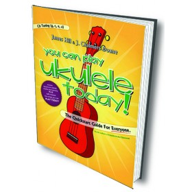 You Can Play Ukulele Today! The Quickstart Guide for Everyone