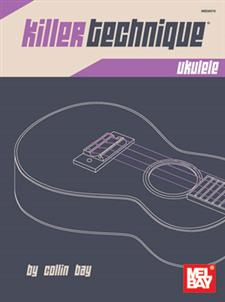 Killer Technique: Ukulele by Collin Bay