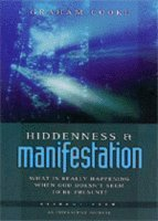 Hiddenness and Manifestation: What Is Really Happening When God Doesn't Seem to Be Present?: Pt. 1 (