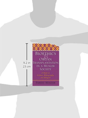 Bioethics and Organ Transplantation in a Muslim Society: A Study in Culture, Ethnography, and Religion (Bioethics and the Humanities)