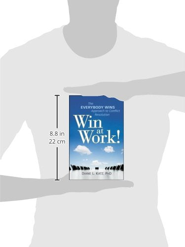 Win at Work!: The Everybody Wins Approach to Conflict Resolution