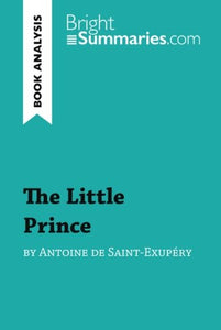 The Little Prince by Antoine de Saint-Exupry (Book Analysis): Detailed Summary, Analysis and Reading Guide